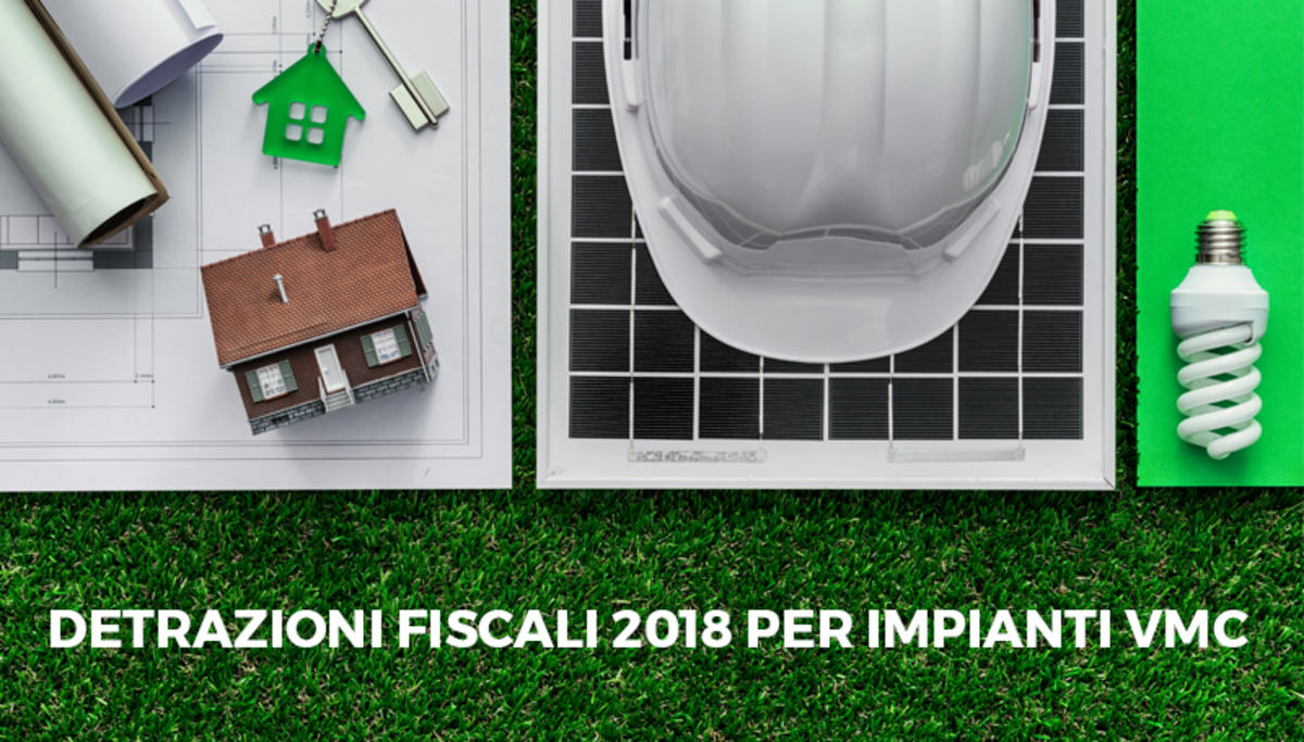 Detrazioni fiscali per impianti vmc centralizzati e for Detrazioni fiscali 2018